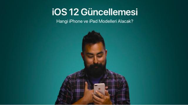 iOS 12 Güncellemesi iPhone ve iPad Modelleri